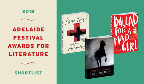 Eva Hornung, Wayne Macauley and Vikki Wakefield shortlisted in the 2018 Adelaide Festival Awards for Literature