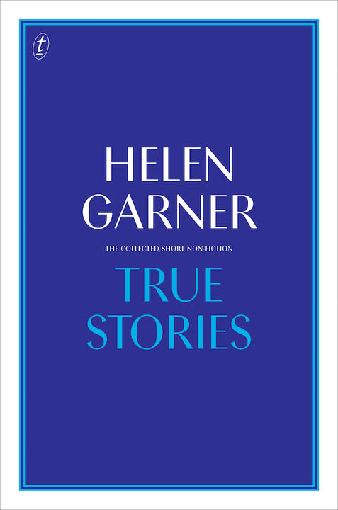 True Stories by Helen Garner