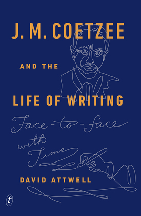 J. M. Coetzee and the Life of Writing