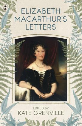 Elizabeth Macarthur's Letters