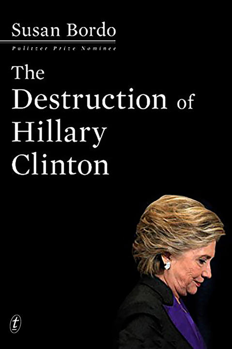 Book cover of The Destruction of Hillary Clinton by Susan Bordo