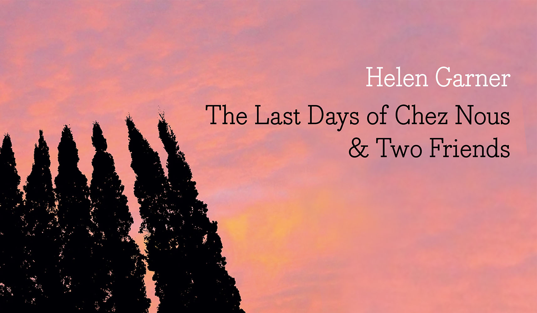 The Last Days of Chez Nous & Two Friends by Helen Garner